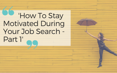 How To Stay Motivated During Your Job Search – Part 1