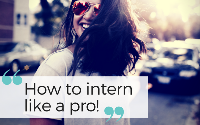 How to intern like a pro! My top five tips